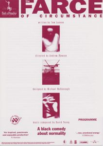 Programme image of The Farce of Circumstance. White background with red text. Three picture place vertically down the centre of the page. First picture is a person in a white tshirt their face is in shadow. Second picture is taken through a chain link fence with a stationary crane in the back ground. Third picture is a person in shadow holding their hands out in front of them the left highter than the right with the palms facing towards the camera.
