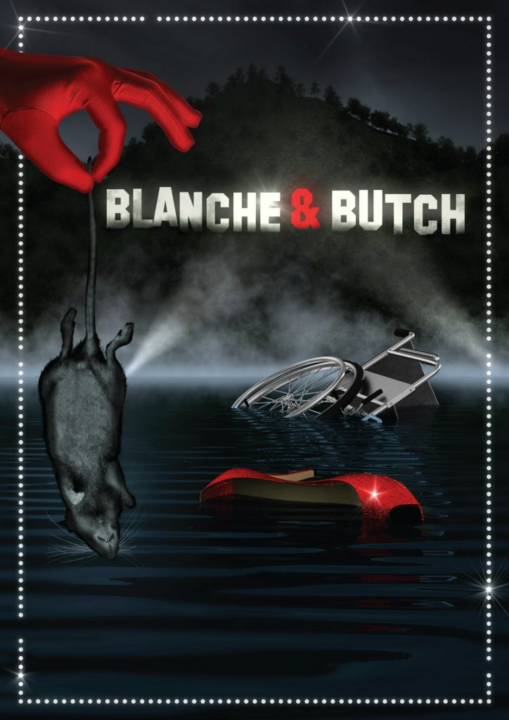 "Poster for Blanche & Butch. Depicts a red velvet glove coming in from the left hand border, between the thumb and forefinger the gloved hand is holding a rat by the tail which dangles down the left hand border of the poster. The bottom of the poster shows a dark pool of water in which a red high heel and wheelchair are both half submerged. In the top half of the poster are the words ""Blanche & Butch"" in the style of the Hollywood sign, on the side of a mountain, with two spotlights picking out the words in their beams. The whole poster is bordered with light bulbs, like a dressing room mirror, though some of the bulbs have blown leaving gaps in the border."