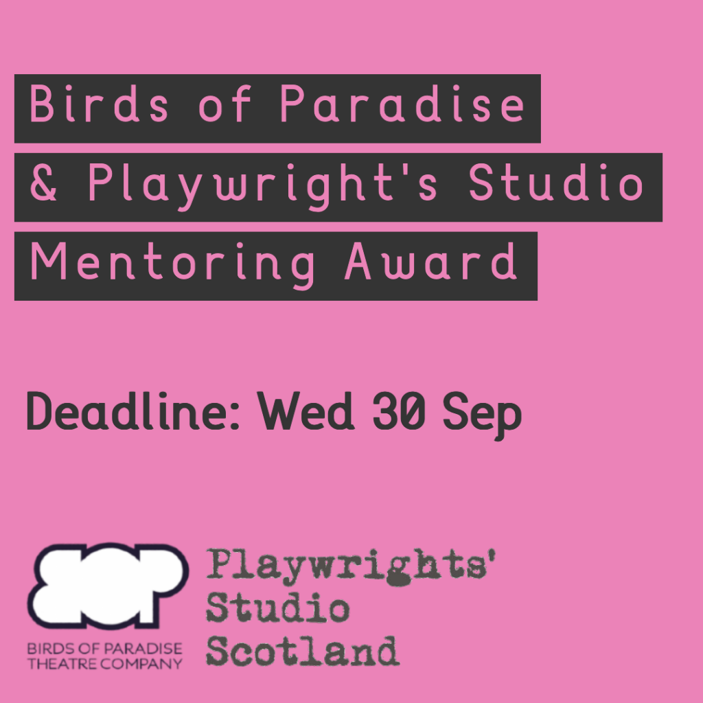 Graphic reads: Birds of Paradise & playwright's Studio Mentoring Award. Deadline Wed 30 Sep